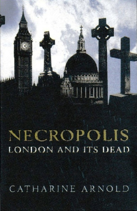 Necropolis London and Its Dead by Catherine Arnold